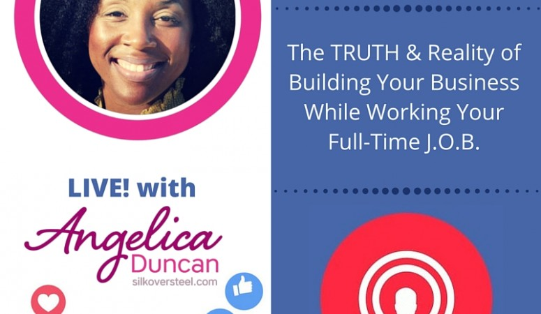 What They Don't Tell You…(The TRUTH and Reality of Building A Business While Working A Full-Time J.O.B.)