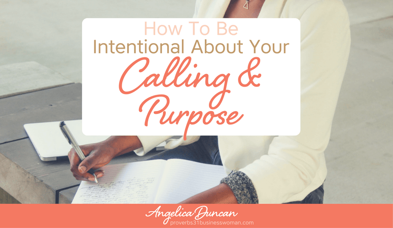How To Be Intentional About Your Calling And Purpose