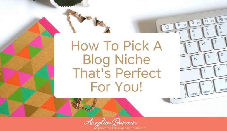 How To Pick A Blog Niche That's Perfect For You
