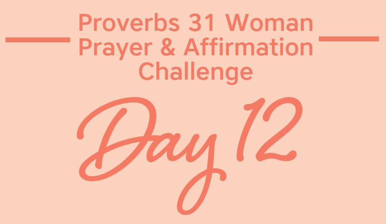 Proverbs 31 Woman Prayer & Affirmation Challenge   Are You Enterprising?