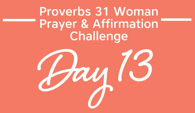 Proverbs 31 Woman Prayer & Affirmation Challenge   Speak Wisdom, Kindness, And Life!
