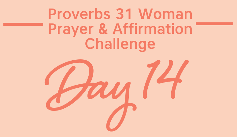 Proverbs 31 Woman Prayer & Affirmation Challenge   Let Your Husband and Children Praise You!