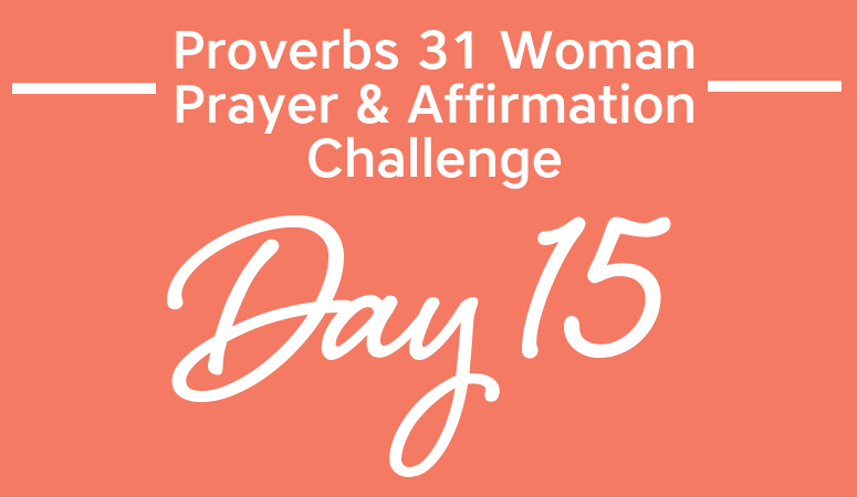 Proverbs 31 Woman Prayer & Affirmation Challenge   The One Thing That Matters Most. . . Eternity!